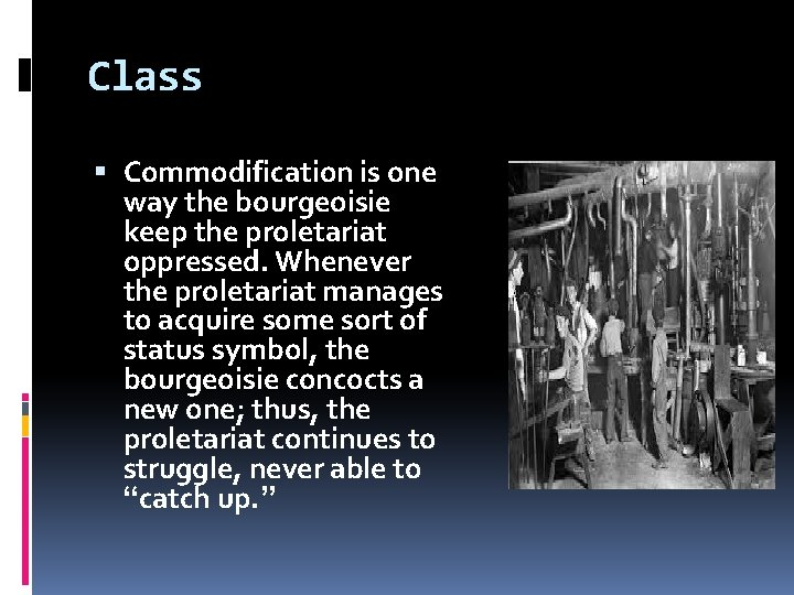 Class Commodification is one way the bourgeoisie keep the proletariat oppressed. Whenever the proletariat