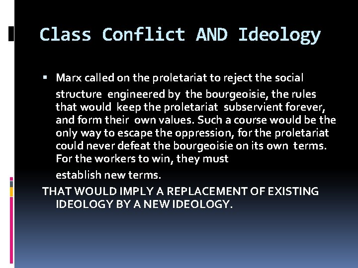 Class Conflict AND Ideology Marx called on the proletariat to reject the social structure