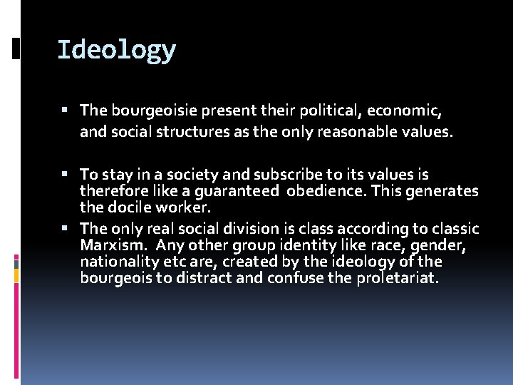 Ideology The bourgeoisie present their political, economic, and social structures as the only reasonable