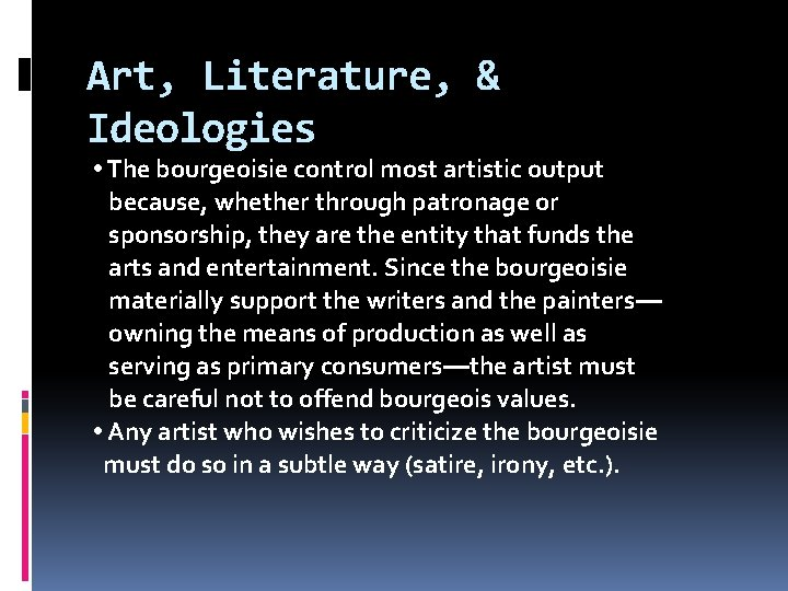 Art, Literature, & Ideologies • The bourgeoisie control most artistic output because, whether through