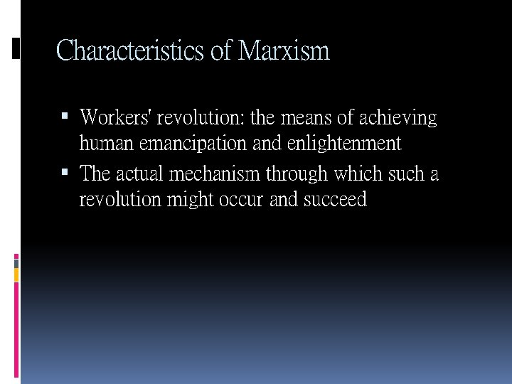 Characteristics of Marxism Workers' revolution: the means of achieving human emancipation and enlightenment The