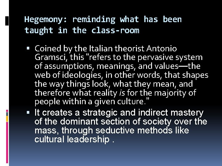 Hegemony: reminding what has been taught in the class-room Coined by the Italian theorist