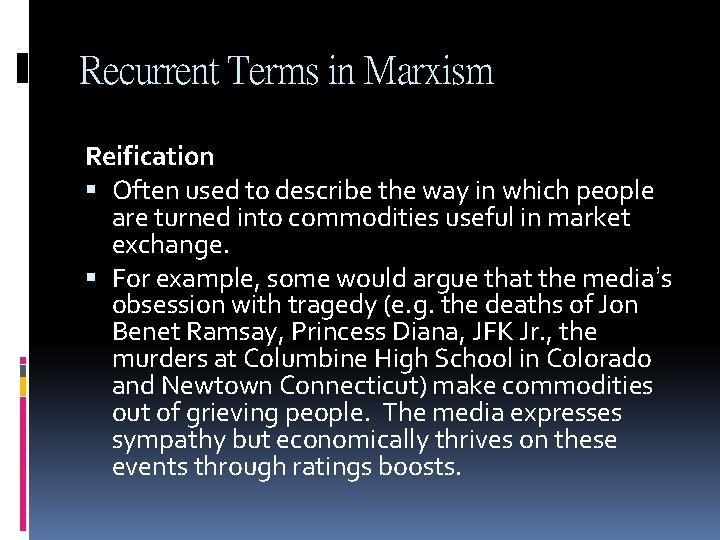 Recurrent Terms in Marxism Reification Often used to describe the way in which people