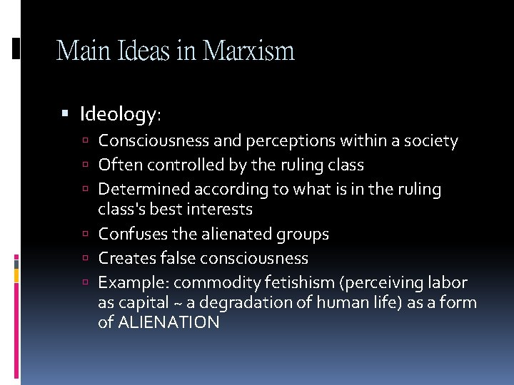 Main Ideas in Marxism Ideology: Consciousness and perceptions within a society Often controlled by