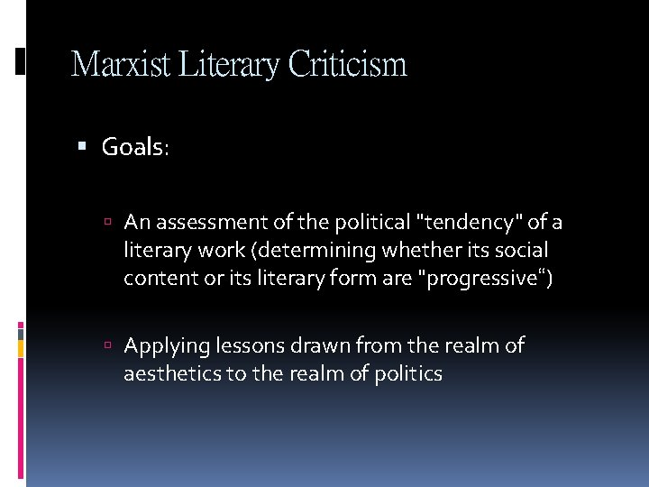 """Marxist Literary Criticism Goals: An assessment of the political """"tendency"""" of a literary work"""