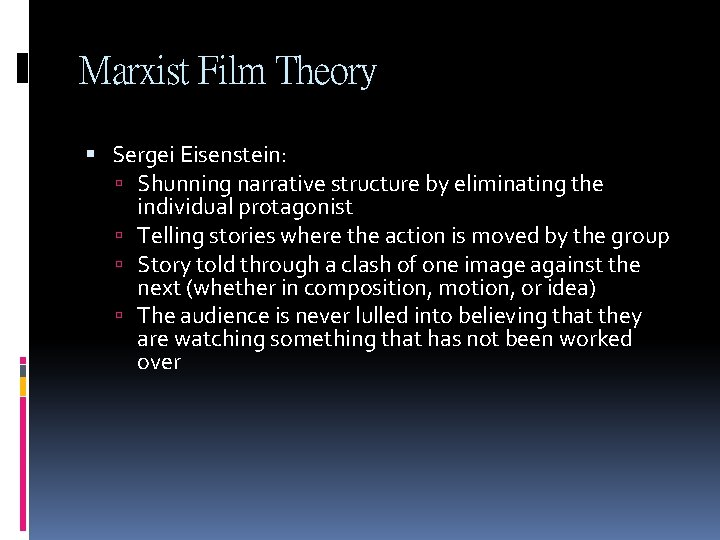 Marxist Film Theory Sergei Eisenstein: Shunning narrative structure by eliminating the individual protagonist Telling