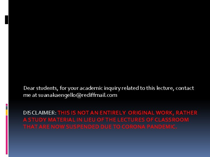 Dear students, for your academic inquiry related to this lecture, contact me at suanakaengello@rediffmail.
