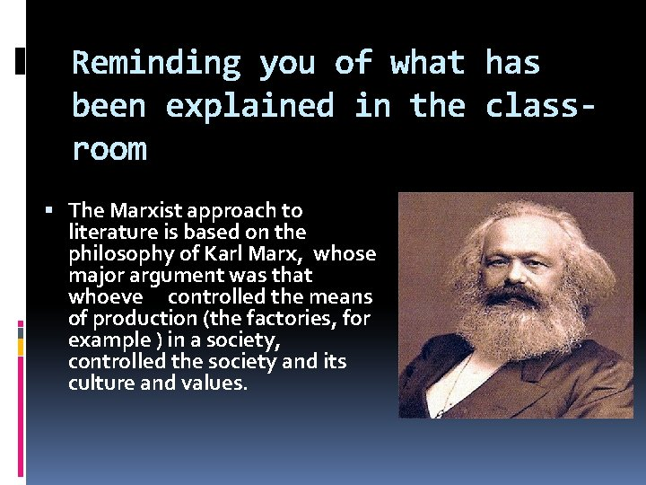 Reminding you of what has been explained in the classroom The Marxist approach to