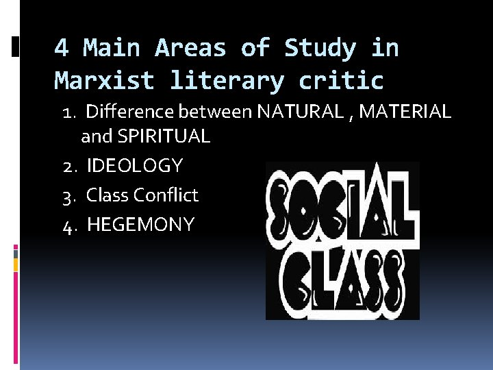 4 Main Areas of Study in Marxist literary critic 1. Difference between NATURAL ,