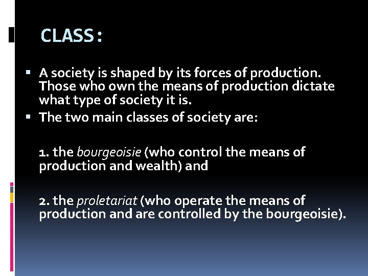 CLASS: A society is shaped by its forces of production. Those who own the