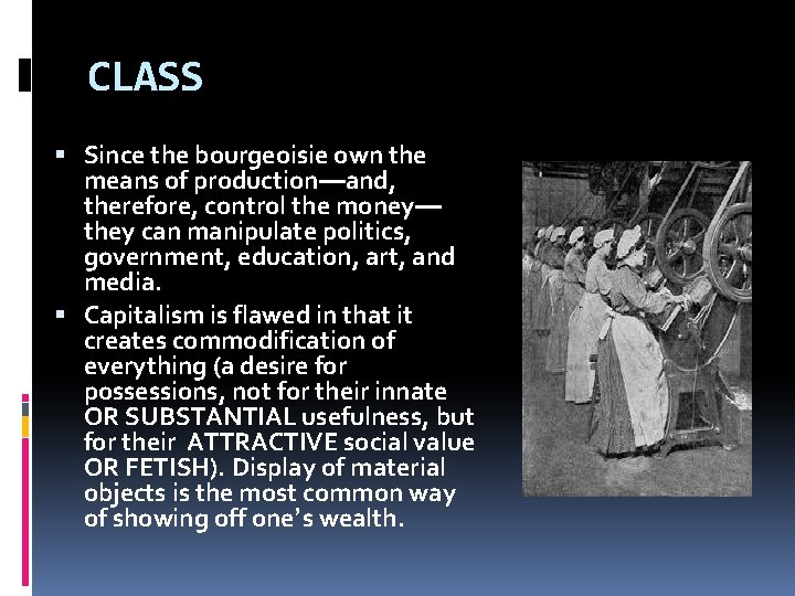 CLASS Since the bourgeoisie own the means of production—and, therefore, control the money— they