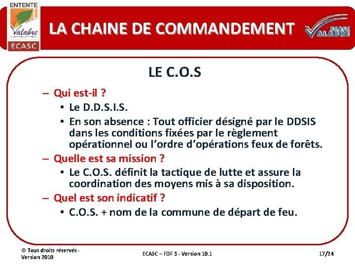 LA CHAINE DE COMMANDEMENT LE C. O. S – Qui est-il ? • Le