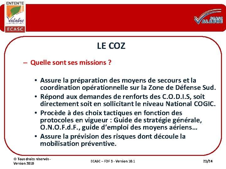 LE COZ – Quelle sont ses missions ? • Assure la préparation des moyens