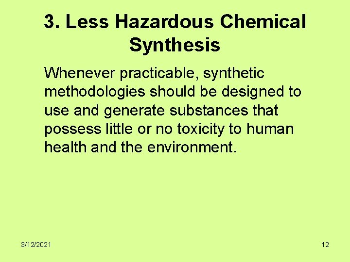 3. Less Hazardous Chemical Synthesis Whenever practicable, synthetic methodologies should be designed to use