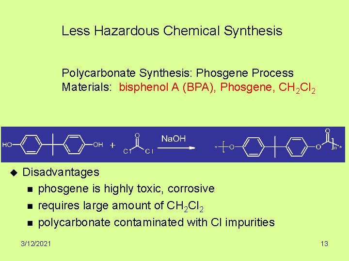 Less Hazardous Chemical Synthesis Polycarbonate Synthesis: Phosgene Process Materials: bisphenol A (BPA), Phosgene, CH