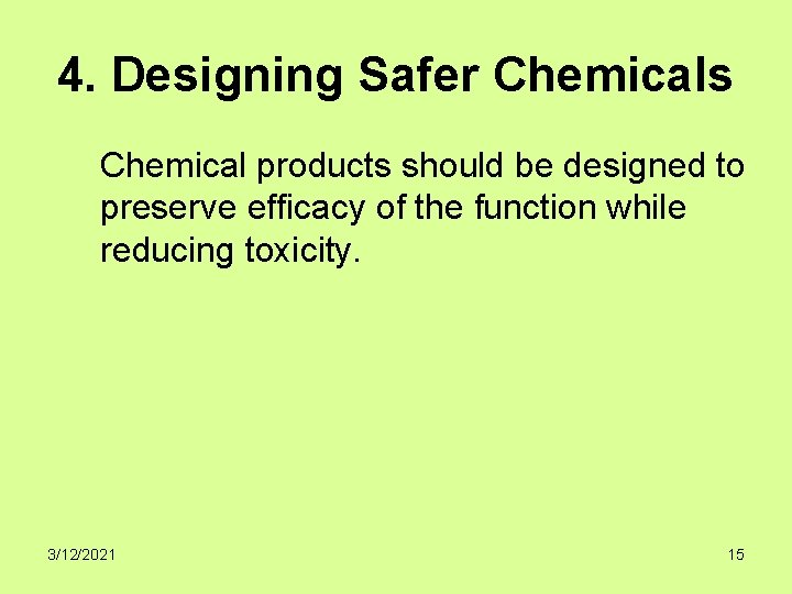 4. Designing Safer Chemicals Chemical products should be designed to preserve efficacy of the