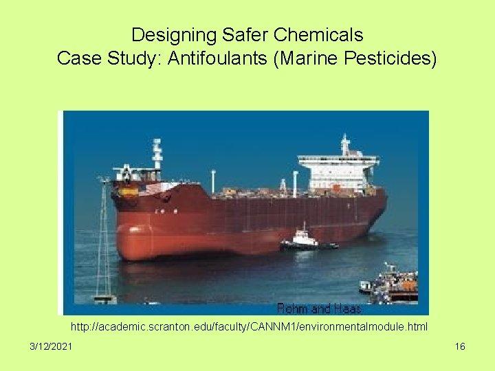 Designing Safer Chemicals Case Study: Antifoulants (Marine Pesticides) http: //academic. scranton. edu/faculty/CANNM 1/environmentalmodule. html