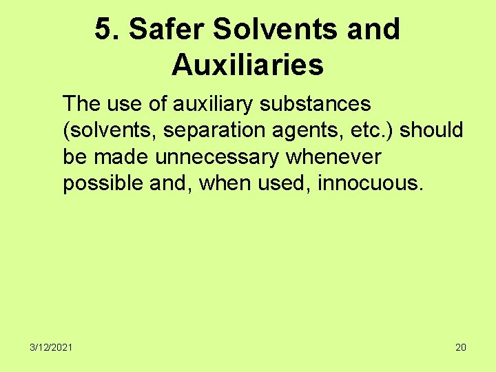 5. Safer Solvents and Auxiliaries The use of auxiliary substances (solvents, separation agents, etc.