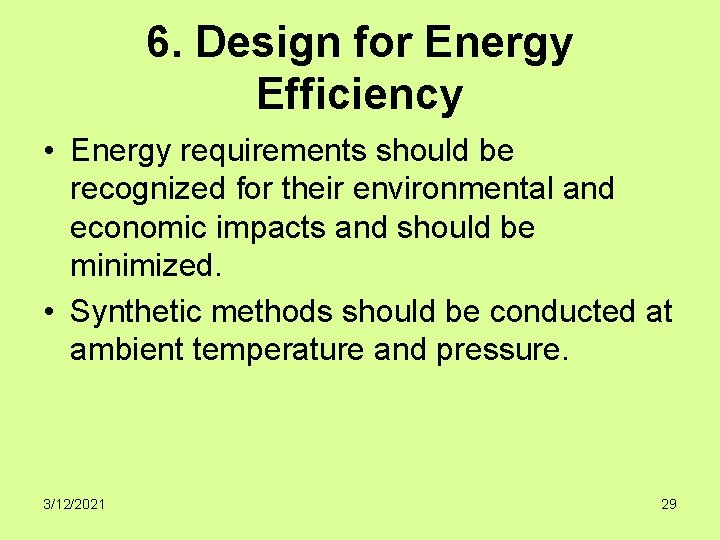 6. Design for Energy Efficiency • Energy requirements should be recognized for their environmental