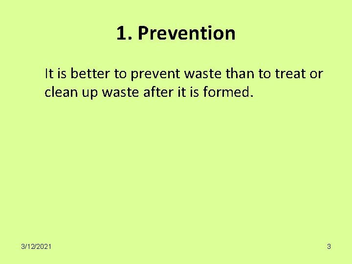 1. Prevention It is better to prevent waste than to treat or clean up