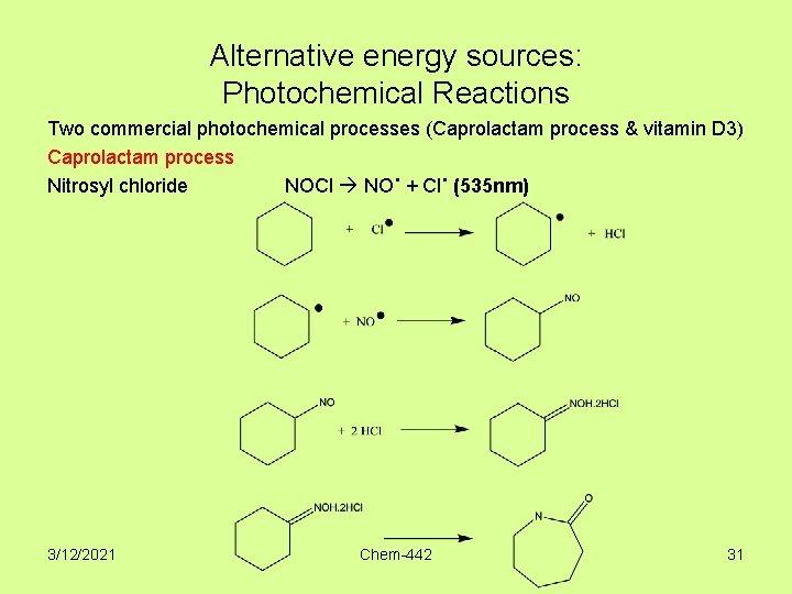 Alternative energy sources: Photochemical Reactions Two commercial photochemical processes (Caprolactam process & vitamin D