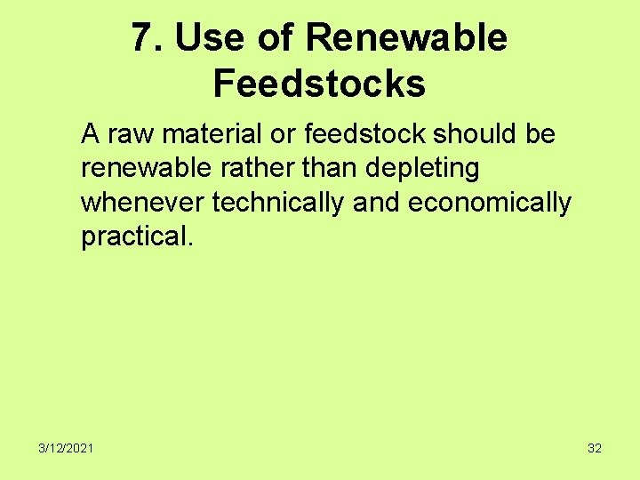 7. Use of Renewable Feedstocks A raw material or feedstock should be renewable rather