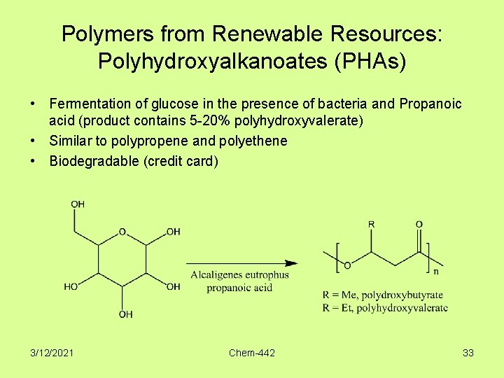 Polymers from Renewable Resources: Polyhydroxyalkanoates (PHAs) • Fermentation of glucose in the presence of
