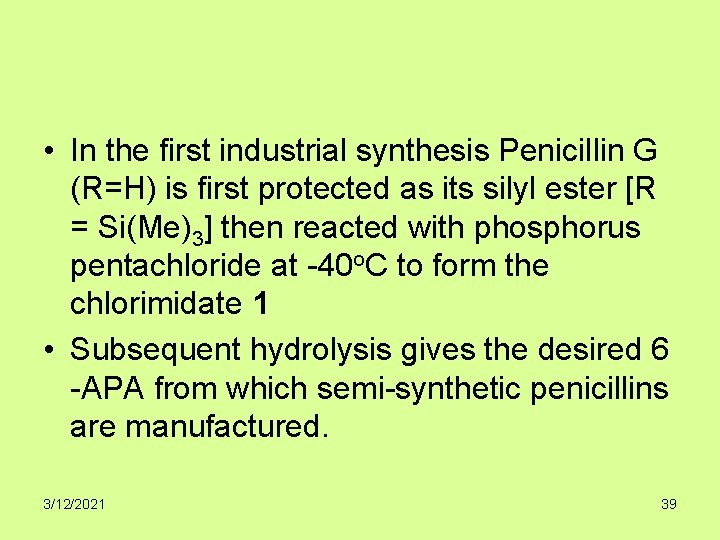 • In the first industrial synthesis Penicillin G (R=H) is first protected as