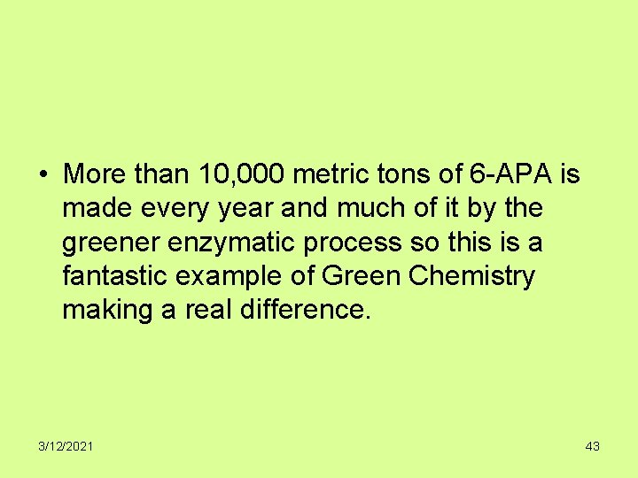 • More than 10, 000 metric tons of 6 -APA is made every