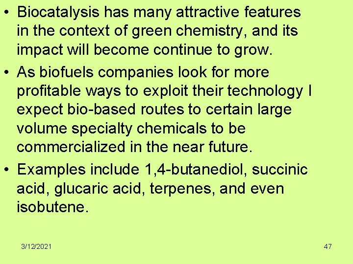 • Biocatalysis has many attractive features in the context of green chemistry, and