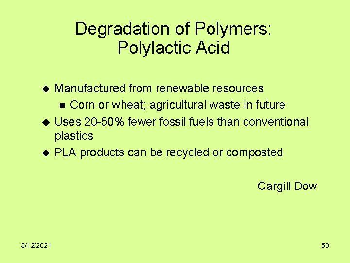 Degradation of Polymers: Polylactic Acid u u u Manufactured from renewable resources n Corn