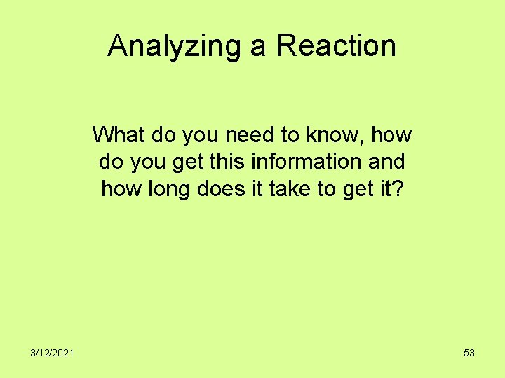 Analyzing a Reaction What do you need to know, how do you get this
