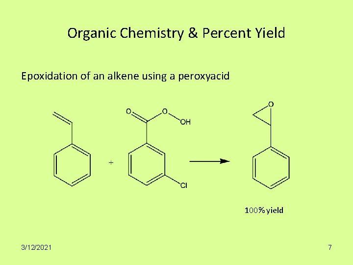 Organic Chemistry & Percent Yield Epoxidation of an alkene using a peroxyacid 100% yield