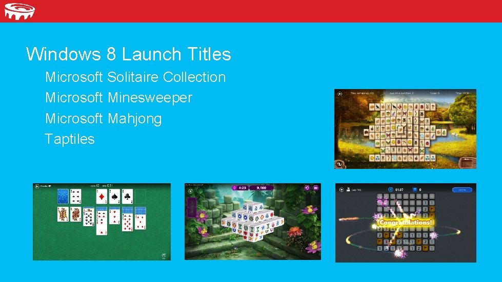 Windows 8 Launch Titles Microsoft Solitaire Collection Microsoft Minesweeper Microsoft Mahjong Taptiles
