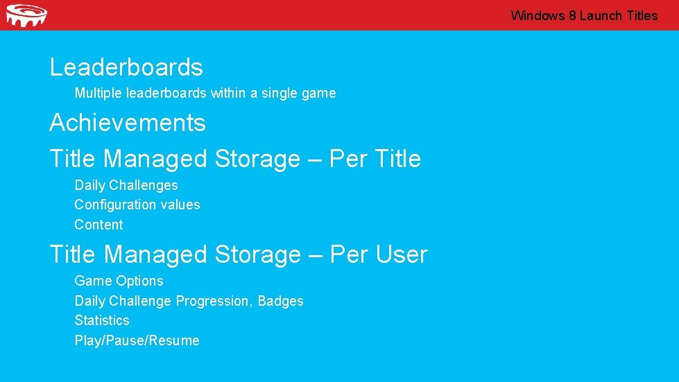 Windows 8 Launch Titles Leaderboards Multiple leaderboards within a single game Achievements Title Managed