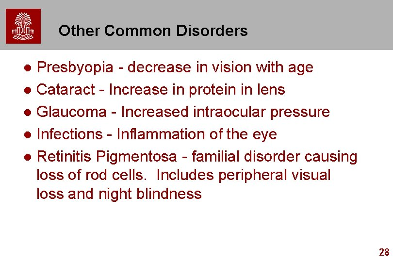 Other Common Disorders Presbyopia - decrease in vision with age l Cataract - Increase
