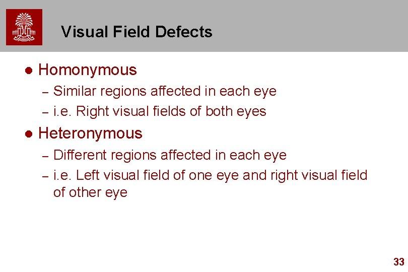 Visual Field Defects l Homonymous – – l Similar regions affected in each eye