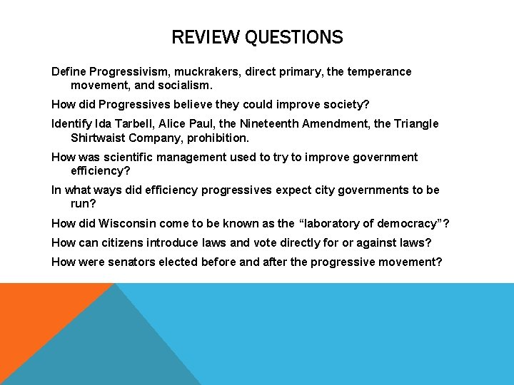 REVIEW QUESTIONS Define Progressivism, muckrakers, direct primary, the temperance movement, and socialism. How did