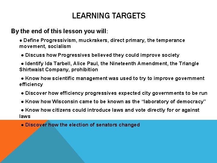 LEARNING TARGETS By the end of this lesson you will: ● Define Progressivism, muckrakers,