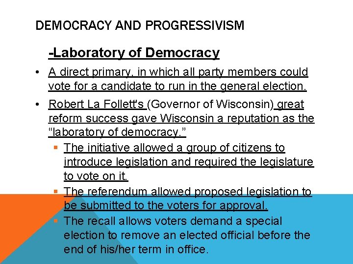 DEMOCRACY AND PROGRESSIVISM -Laboratory of Democracy • A direct primary, in which all party