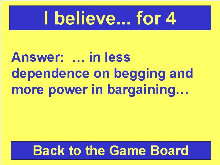I believe. . . for 4 Answer: … in less dependence on begging and