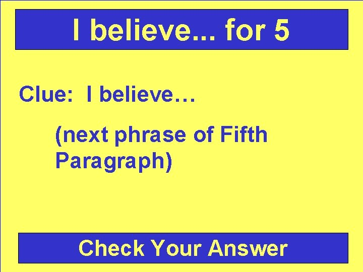 I believe. . . for 5 Clue: I believe… (next phrase of Fifth Paragraph)