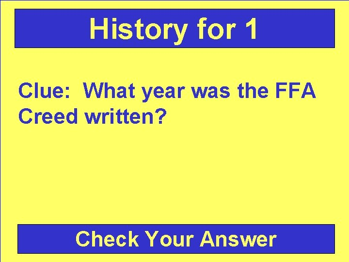 History for 1 Clue: What year was the FFA Creed written? Check Your Answer