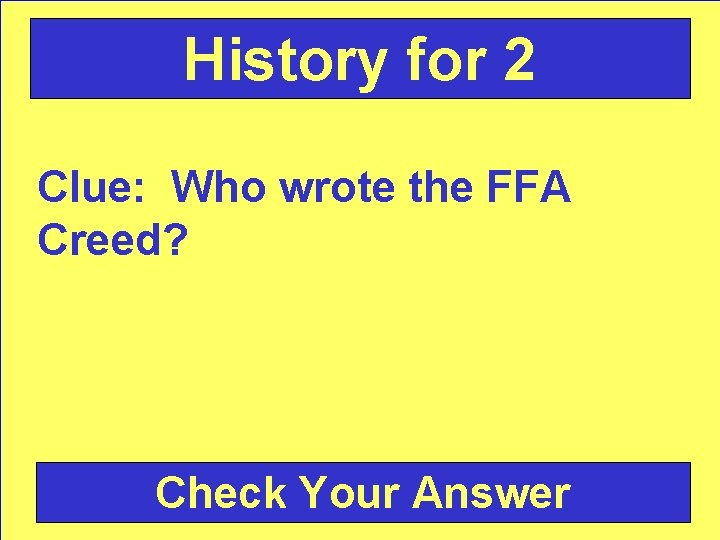 History for 2 Clue: Who wrote the FFA Creed? Check Your Answer