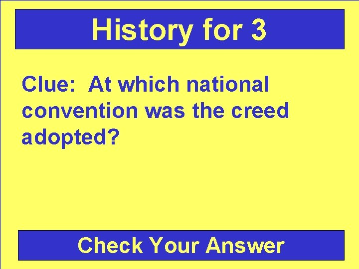 History for 3 Clue: At which national convention was the creed adopted? Check Your