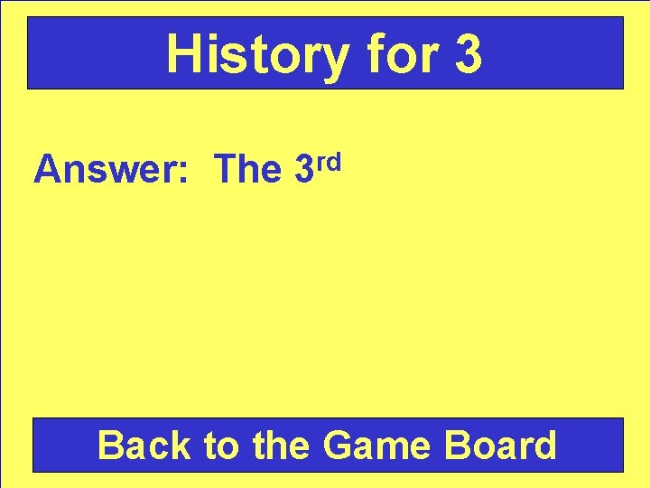 History for 3 Answer: The 3 rd Back to the Game Board