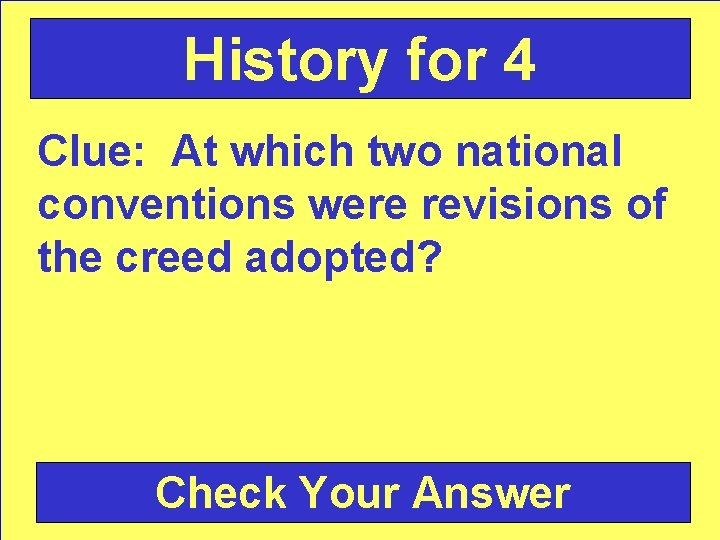 History for 4 Clue: At which two national conventions were revisions of the creed