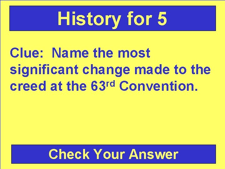 History for 5 Clue: Name the most significant change made to the creed at