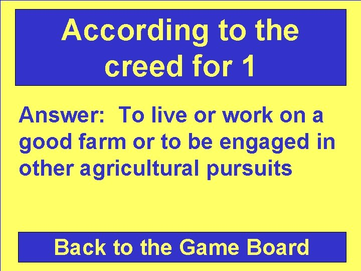 According to the creed for 1 Answer: To live or work on a good