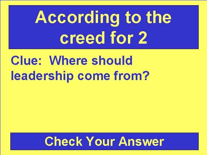 According to the creed for 2 Clue: Where should leadership come from? Check Your